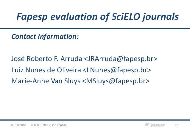 Fapesp evaluation of SciELO journals 09/10/2018 21© C.H. Brito Cruz e Fapesp Contact information: José Roberto F. Arruda <...