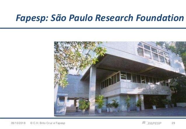 © C.H. Brito Cruz e Fapesp 2909/10/2018 Fapesp: São Paulo Research Foundation