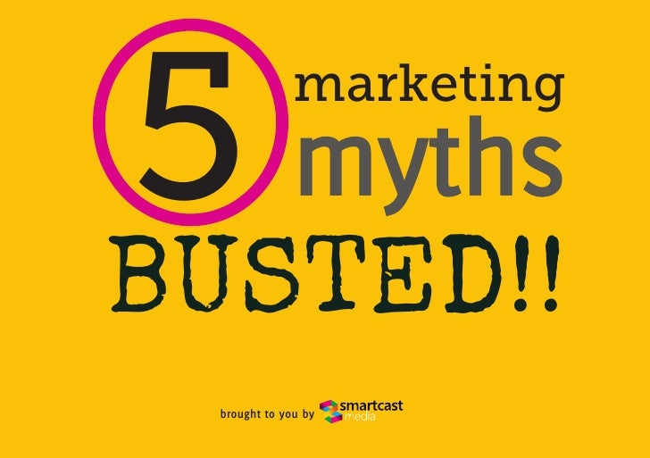 5 myths       marketingBUSTED!! brought to you by