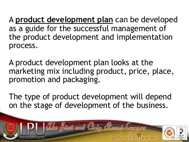 11 A product development plan can be developed as a guide for the successful management of the product development and imp...