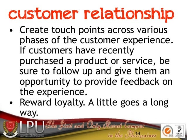 14 customer relationship • Create touch points across various phases of the customer experience. If customers have recentl...