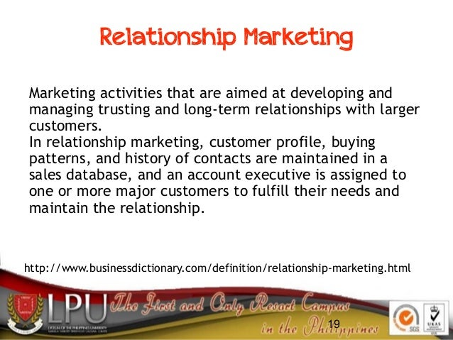 19 Relationship Marketing http://www.businessdictionary.com/definition/relationship-marketing.html Marketing activities th...