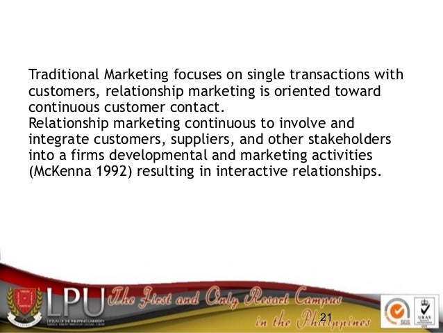 21 Traditional Marketing focuses on single transactions with customers, relationship marketing is oriented toward continuo...