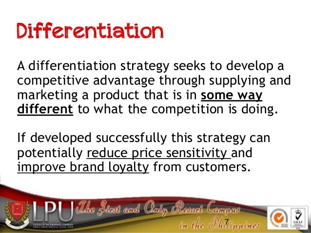7 Differentiation A differentiation strategy seeks to develop a competitive advantage through supplying and marketing a pr...