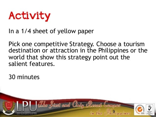 9 Activity In a 1/4 sheet of yellow paper Pick one competitive Strategy. Choose a tourism destination or attraction in the...