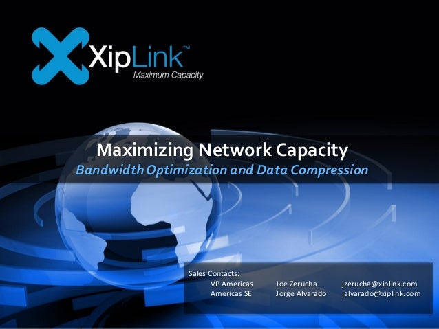 Maximizing Network Capacity BandwidthOptimization and Data Compression Sales Contacts: VP Americas Joe Zerucha jzerucha@xi...