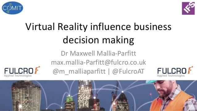 VirtualRealityinfluencebusiness decisionmaking DrMaxwellMallia-Parfitt max.mallia-Parfitt@fulcro.co.uk @m_malliapar...