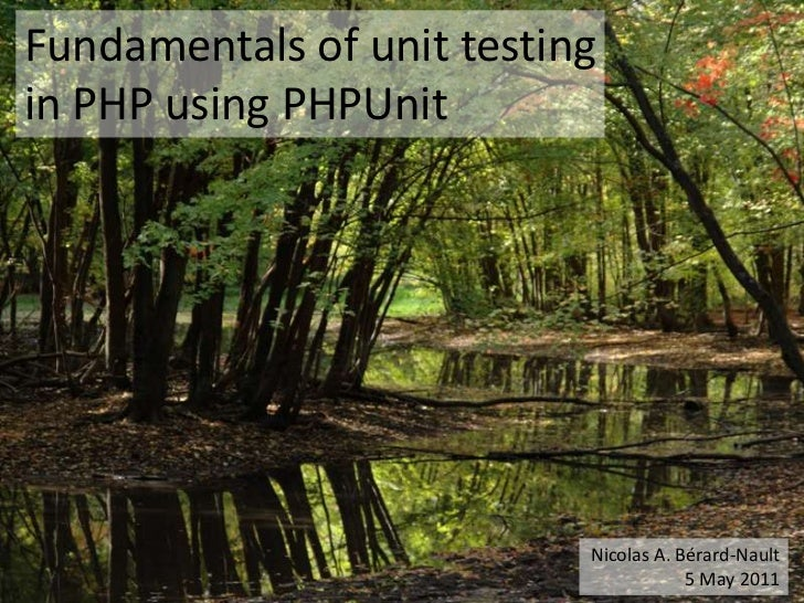 Fundamentals of unit testing in PHP usingPHPUnit<br />Nicolas A. Bérard-Nault<br />5 May 2011<br />