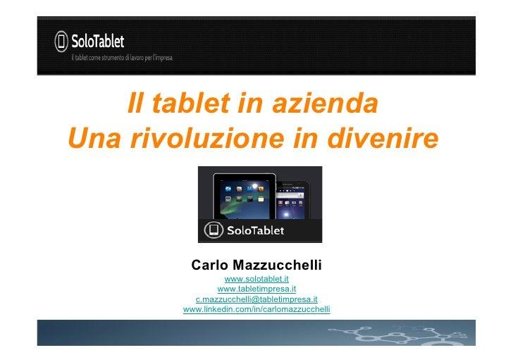 Il tablet in aziendaUna rivoluzione in divenire          Carlo Mazzucchelli                  www.solotablet.it            ...