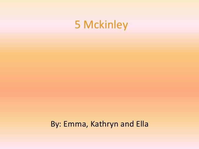 5 Mckinley By: Emma, Kathryn and Ella