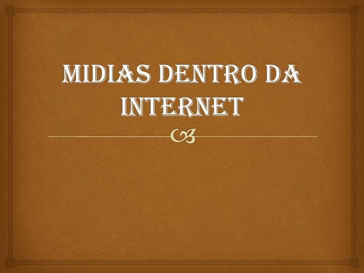 Internet               É um meio de comunicação hipermídiaPela internet podemos nos comunicar  através de:• Vídeo• Text...