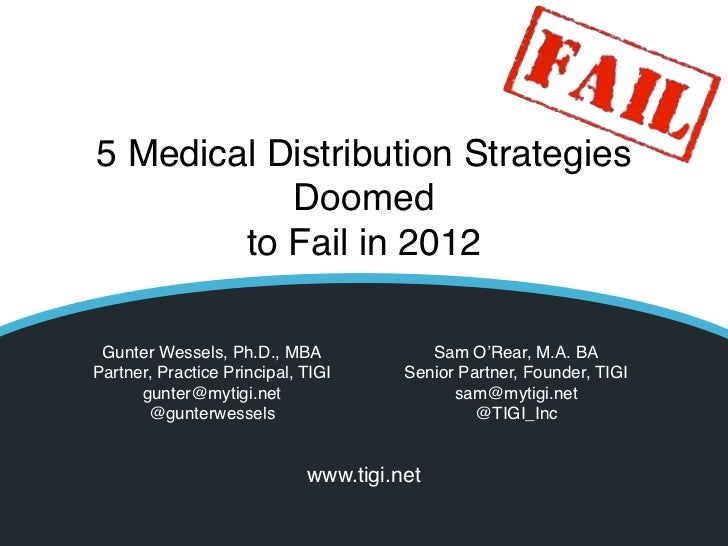 5 Medical Distribution Strategies           Doomed        to Fail in 2012 Gunter Wessels, Ph.D., MBA                      ...