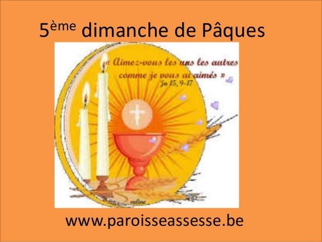 5ème dimanche de Pâques www.paroisseassesse.be