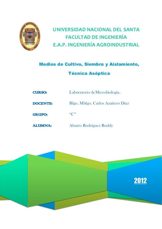 UNIVERSIDAD NACIONAL DEL SANTA FACULTAD DE INGENIERÍA E.A.P. INGENIERÍA AGROINDUSTRIAL Medios de Cultivo, Siembra y Aislam...