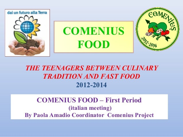 COMENIUS FOOD THE TEENAGERS BETWEEN CULINARY TRADITION AND FAST FOOD 2012-2014 COMENIUS FOOD – First Period (italian meeti...