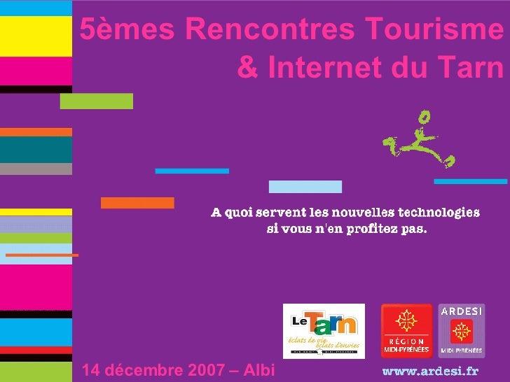 5èmes Rencontres Tourisme & Internet du Tarn 14 décembre 2007 – Albi