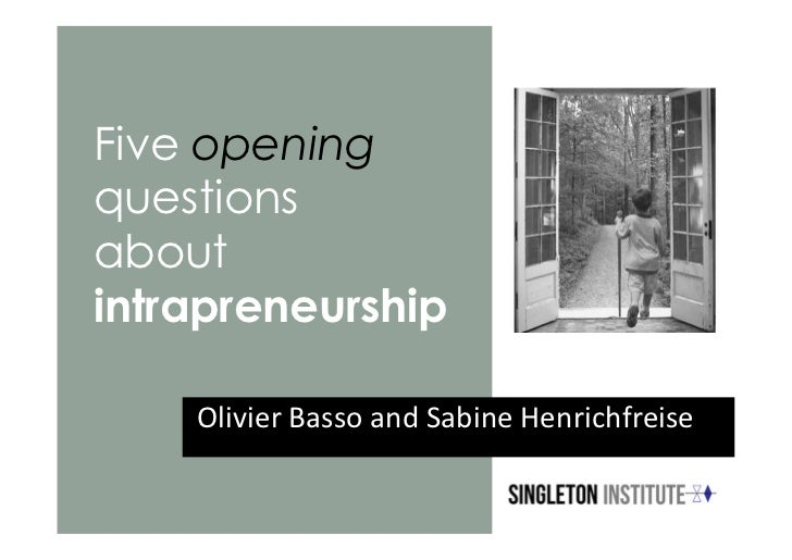 Five openingquestionsaboutintrapreneurship    Olivier Basso and Sabine Henrichfreise