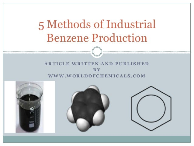 5 Methods of Industrial Benzene Production ARTICLE WRITTEN AND PUBLISHED BY WWW.WORLDOFCHEMICALS.COM