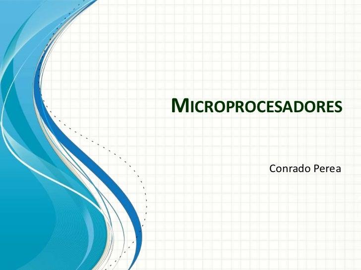 MICROPROCESADORES         Conrado Perea