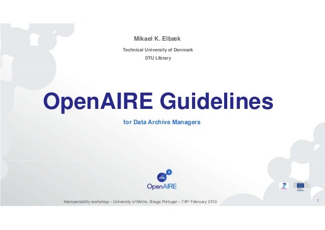 Mikael K. Elbæk Technical University of Denmark DTU LIbrary  OpenAIRE Guidelines for Data Archive Managers  Interoperabili...