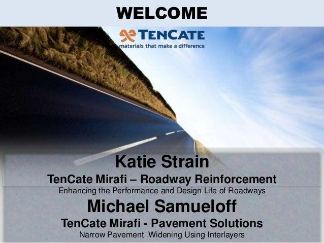 All Data & analysis courtesy of John Bryce of Harris & Associates WELCOME Katie Strain TenCate Mirafi – Roadway Reinforcem...