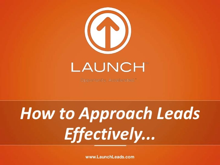 How to Approach Leads     Effectively...       www.LaunchLeads.com