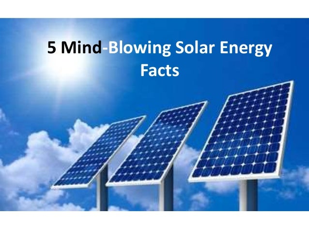 5 Mind Blowing Solar Energy Facts