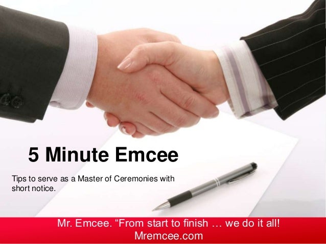 """Tips to serve as a Master of Ceremonies with short notice. 5 Minute Emcee Mr. Emcee. """"From start to finish … we do it all!..."""