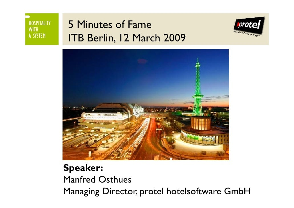 5 Minutes of Fame HOSPITALITY WITH                ITB Berlin, 12 March 2009 A SYSTEM                   Speaker:           ...