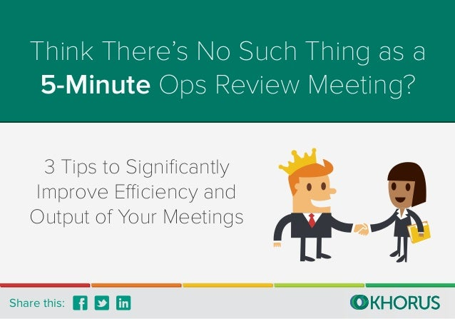 Think There's No Such Thing as a 5-Minute Ops Review Meeting? 3 Tips to Significantly Improve Efficiency and Output of Your...