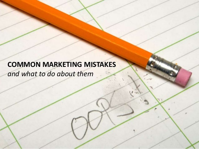 COMMON MARKETING MISTAKES and what to do about them