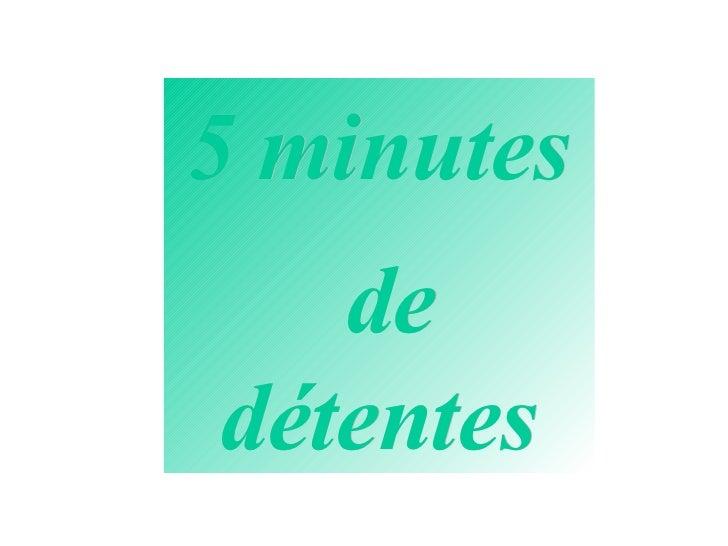 5 minutes de détentes