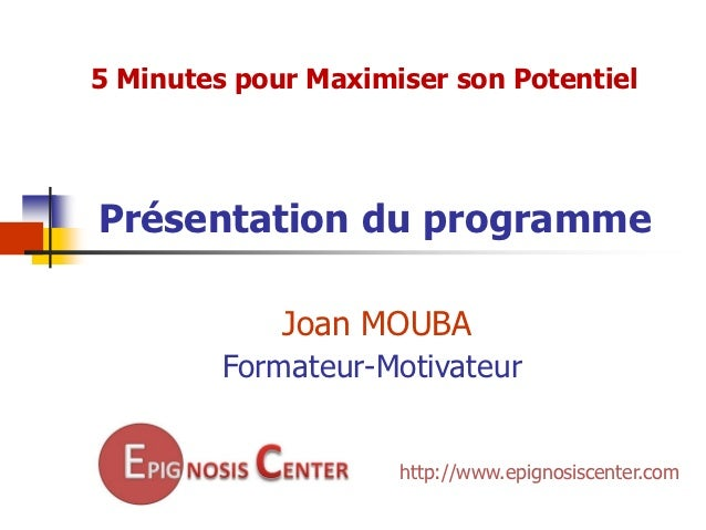 5 Minutes pour Maximiser son PotentielPrésentation du programme             Joan MOUBA         Formateur-Motivateur       ...