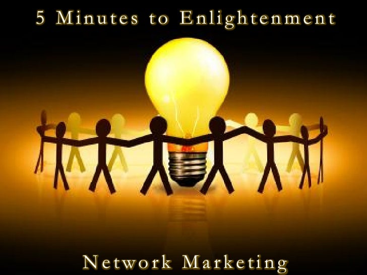 5 Minutes to Enlightenment         Network Marketing