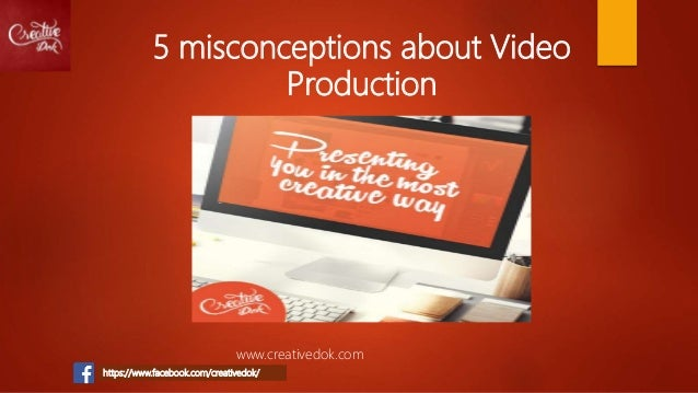 5 misconceptions about Video Production www.creativedok.com https://www.facebook.com/creativedok/