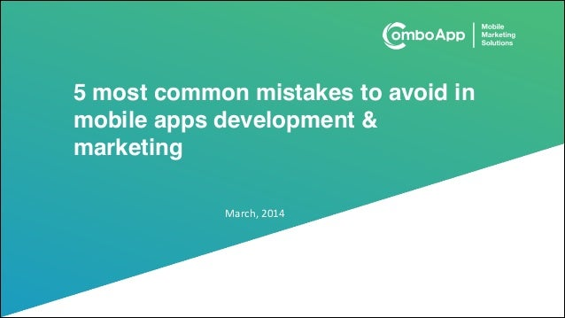 5 most common mistakes to avoid in mobile apps development & marketing March,	   2014