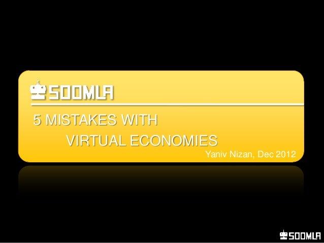 5 MISTAKES WITH    VIRTUAL ECONOMIES                   Yaniv Nizan, Dec 2012
