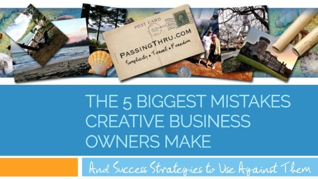 THE 5 BIGGEST MISTAKES CREATIVE BUSINESS OWNERS MAKE And Success Strategies to Use Against Them