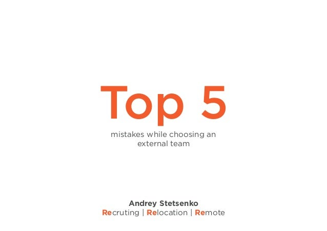 Top 5mistakes while choosing an external team Andrey Stetsenko Recruting | Relocation | Remote