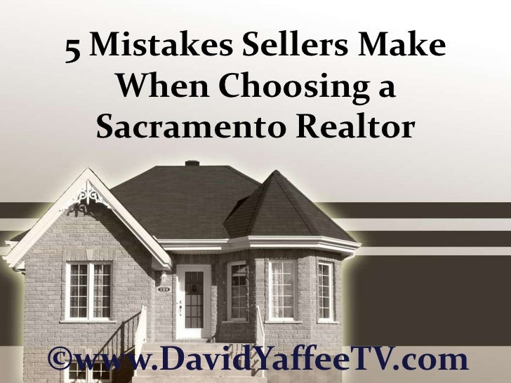 5 Mistakes Sellers Make When Choosing a Sacramento Realtor<br />©www.DavidYaffeeTV.com<br />