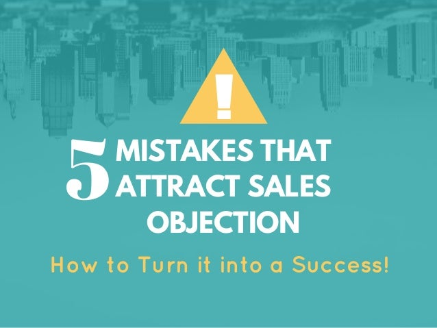 ! MISTAKES THAT ATTRACT SALES OBJECTION How to Turn it into a Success! 5
