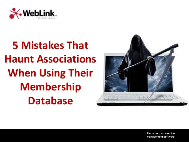 Far more than member management software 5 Mistakes That Haunt Associations When Using Their Membership Database