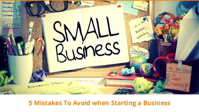5 Mistakes To Avoid when Starting a Business