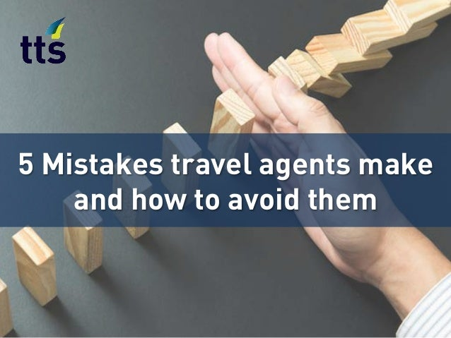 5 Mistakes travel agents make and how to avoid them