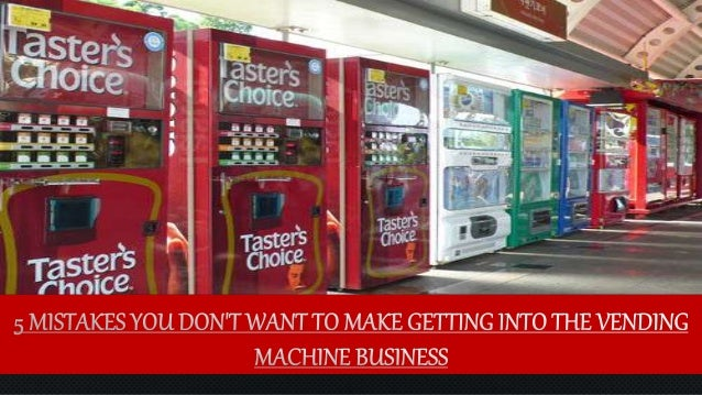 5 Mistakes You Don't Want to Make Getting Into the Vending Machine Bu…