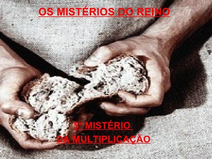 OS MISTÉRIOS DO REINO     5º MISTÉRIO  DA MULTIPLICAÇÃO