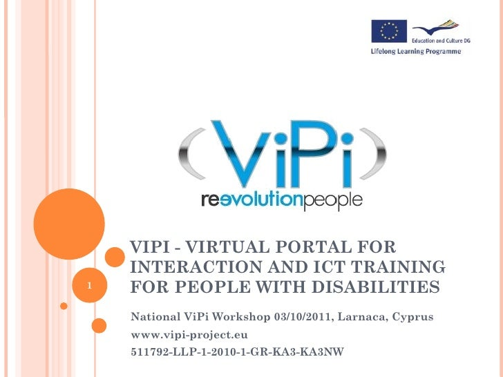 VIPI - VIRTUAL PORTAL FOR    INTERACTION AND ICT TRAINING1   FOR PEOPLE WITH DISABILITIES    National ViPi Workshop 03/10/...