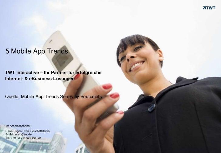 5 Mobile App Trends <br />TWT Interactive – Ihr Partner für erfolgreiche Internet- & eBusiness-Lösungen<br />Quelle: Mobil...