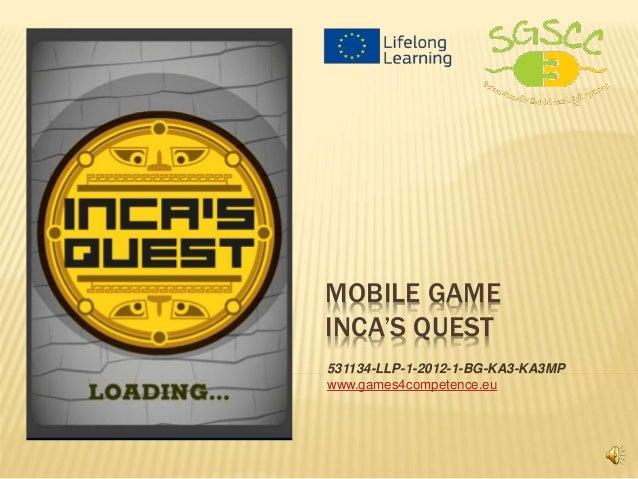 MOBILE GAME INCA'S QUEST 531134-LLP-1-2012-1-BG-KA3-KA3MP www.games4competence.eu