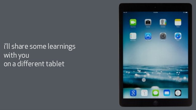 i'll share some learnings  with you  on a different tablet